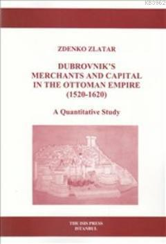 Dubrovnik's Merchants and Capital in the Ottoman Empire 1520 1620