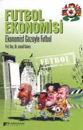 Futbol Ekonomisi; Ekonomist Gözüyle Futbol