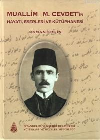 Muallim M. Cevdet´in Hayatı, Eserleri ve Kütüphanesi