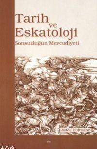 Tarih ve Eskatoloji; Sonsuzluğun Mevcudiyeti