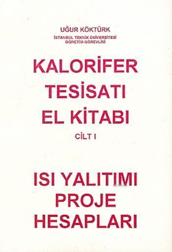 Kalorifer Tesisatı El Kitabı Cilt 1; Isı Yalıtımı Proje Hesapları
