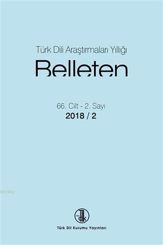 Türk Dili Araştırmaları Yıllığı: Belleten Sayı 66. Cilt - 1 . Sayı 2018 / 2