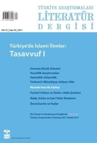 Türkiye Araştırmaları Literatür Dergisi Cilt: 15 Sayı: 30 - 2017; Türkiye'de İslami İlimler: Tasavvuf 1