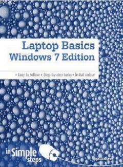 Laptop Basics Windows 7 Edition in Simple Steps; Easy to Follow - Step-by-Step Tasks - In Full Colour