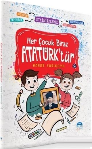 Her Çocuk Biraz Atatürk'tür - Etkinliklerle Okuyorum Araştırıyorum Yazıyorum Öğreniyorum