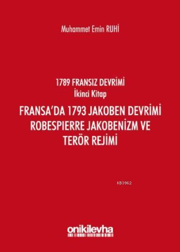 Fransa'da 1793 Jakoben Devrimi, Robespierre Jakobenizm ve Terör Rejimi; Fransız Devrimi İkinci Kitap