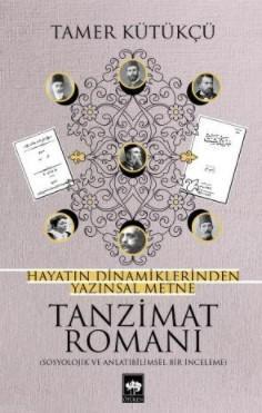 Tanzimat Romanı; Hayatın Dinamiklerinden Yazınsal Metne