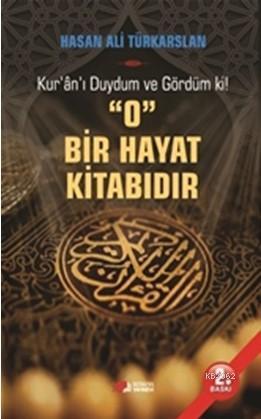 O Bir Hayat Kitabıdır; Kur'an'ı Duydum ve Gördüm ki