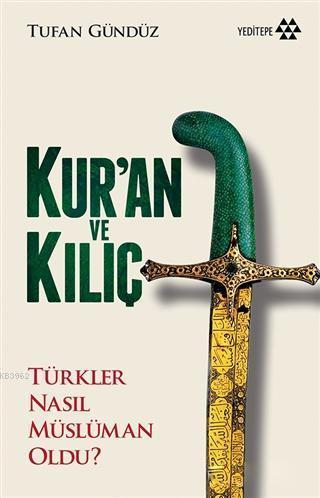 Kur'an ve Kılıç; Türkler Nasıl Müslüman Oldu?