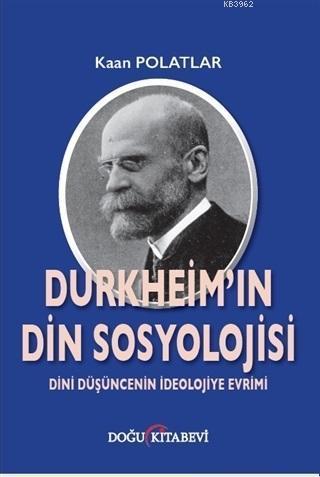 Durkheim'in Din Sosyolojisi; Dini Düşüncenin İdeolojiye Evrimi