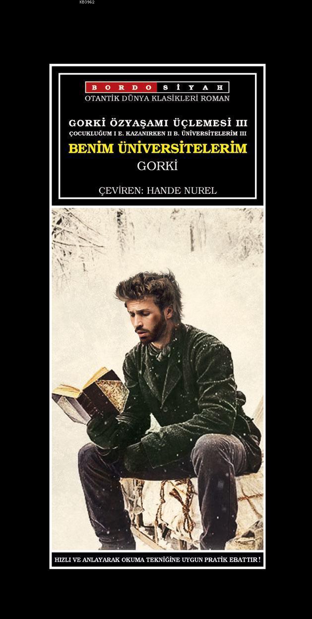 Gorki Özyaşamı Üçlemesi III - Benim Üniversitelerim; Çocukluğum I E. Kazanırken II B. Üniversitelerim III