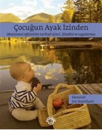 Çocuğun Ayak İzinden; Montessori Eğitiminin Tarihsel Süreci, Felsefesi ve Uygulaması