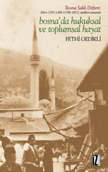 Bosna'da Hukuksal Ve Toplumsal Hayat; Hicri 1203-1288 (1788-1871) Tarihleri Arasında