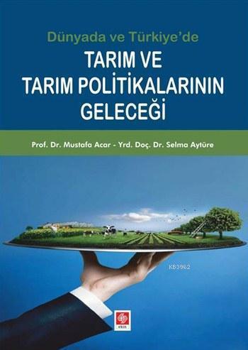 Dünya'da ve Türkiye'de Tarım ve Tarım Politikalarının Geleceği
