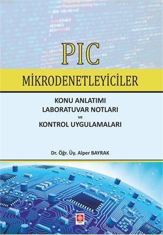 Pıc Mikrodenetleyiciler; Konu Anlatımı Laboratuvar Notları ve Kontrol Uygulamaları