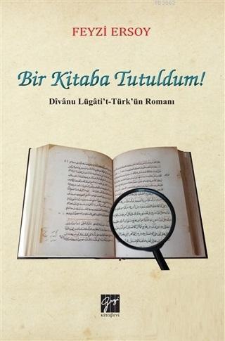 Bir Kitaba Tutuldum Divanu Lügati't Türk'ün Romanı