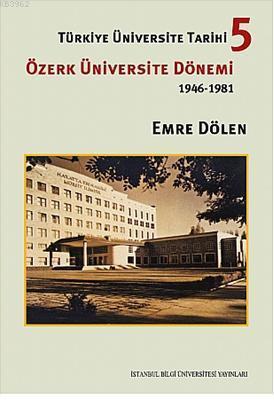 Türkiye Üniversite Tarihi 5; Özerk Üniversite Dönemi 1946-1981
