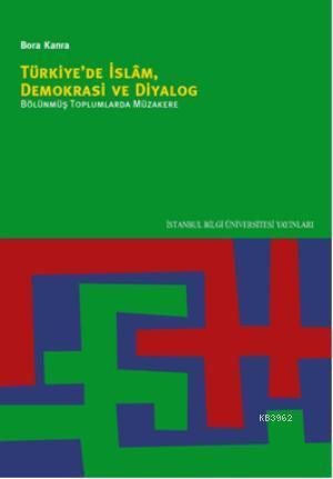 Türkiye'de İslam, Demokrasi ve Diyalog; Bölünmüş Toplumlarda Müzakere