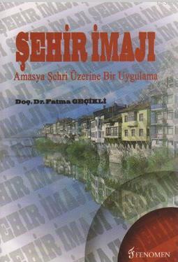 Şehir İmajı; Amasya Şehri Üzerine Bir Uygulama