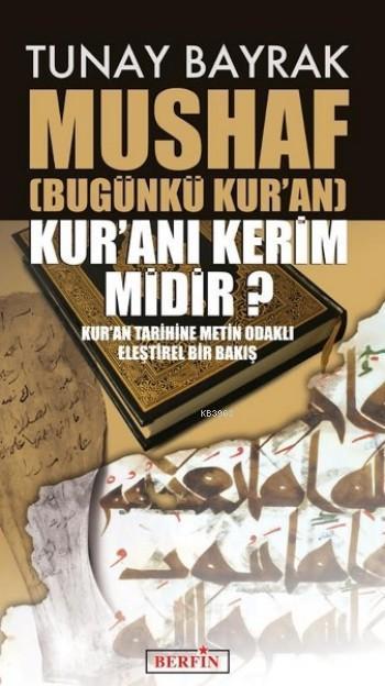 Mushaf; (Bugünkü Kur'an) Kur'an'ı Kerim midir?