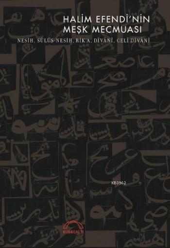 Halim Efendi'nin Meşk  Mecmuası; Nesih, Sülüs - Nesih,  Rik'a, Dîvânî, Celî Dîvânî