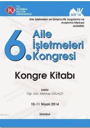 6. Aile İşletmeleri Kongresi; Kongre Kitabı 10-11 Nisan 2014