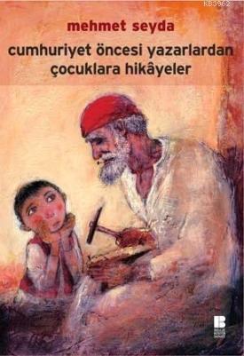 Cumhuriyet Öncesi Yazarlardan Çocuklara Hikâyeler
