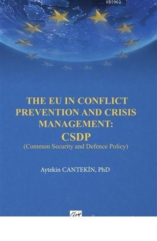 The EU in Conflict Prevention and Crisis Management: CSDP Common Security and Defence Policy