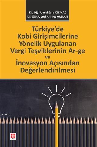 Türkiye'de Kobi Girişimcilerine Yönelik Uygulanan Vergi Teşviklerinin; Ar-ge ve İnovasyon Açısından Değerlendirilmesi
