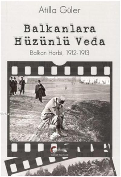 Balkanlara Hüzünlü Veda; Balkan Harbi 1912-1913