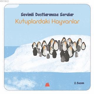 Kutuplardaki Hayvanlar-Sevimli Dostalarımıza Sorular