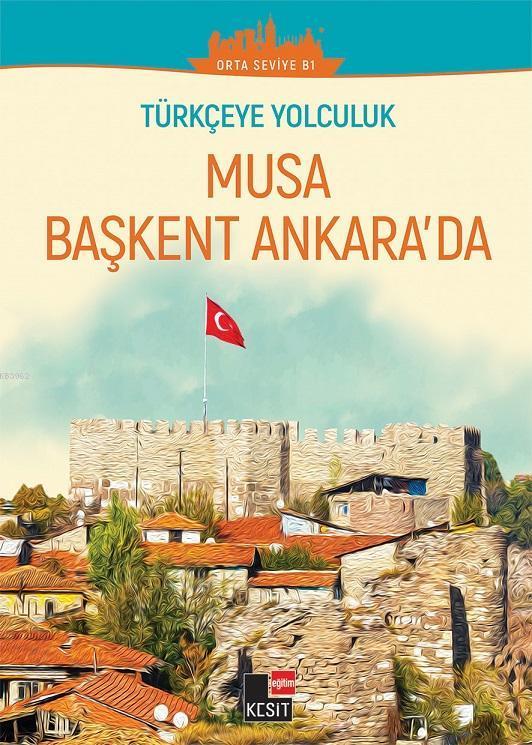 Türkçeye Yolculuk - Musa Başkent Ankara'da; (Orta Seviye B1)