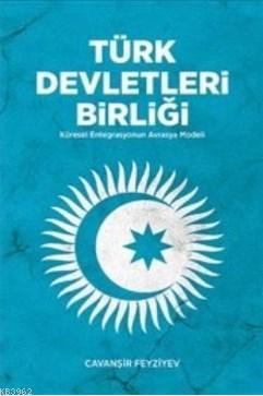 Türk Devletleri Birliği (Ciltli); Küresel Entegrasyonun Avrasya Modeli