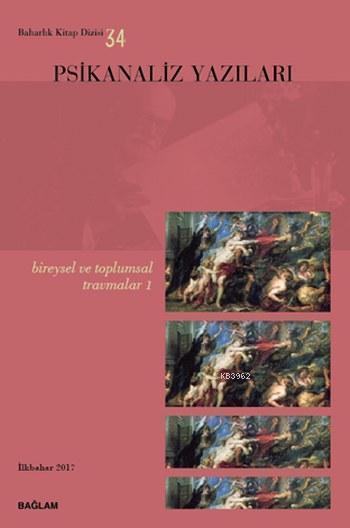 Psikanaliz Yazıları; Bireysel ve Toplumsal Travmalar 1