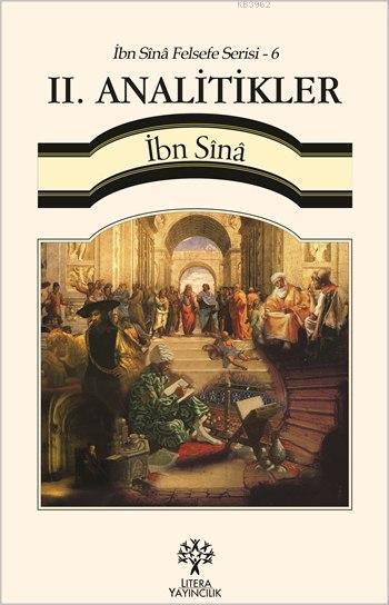 II. Analitikler - İbn Sînâ Felsefe Serisi 6