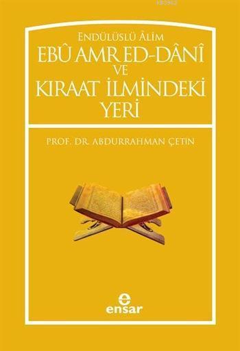 Endülüslü Âlim Ebû Amr Ed-Dânî ve Kıraat İlmindeki Yeri