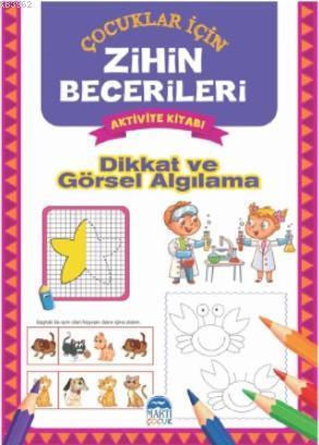 Görsel ve Dikkat Algılama - Çocuklar İçin Zihin Becerileri Aktivite Kitabı