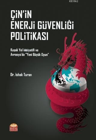 Çin'in Enerji Güvenliği Politikası; Kuşak Yol İnisiyatifi ve Avrasya'da