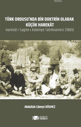 Türk Ordusu'nda Bir Doktrin Olarak Küçük Harekat; Harekat-ı Sagİre-i Askerİye Talİmnamesi 1889