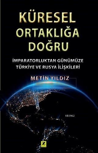Küresel Ortaklığa Doğru; İmparatorluktan Günümüze Türkiye ve Rusya İlişkileri