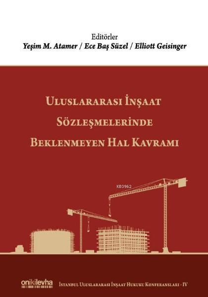 Uluslararası İnşaat Sözleşmelerinde Beklenmeyen Hal Kavramı; (İstanbul Uluslararası İnşaat Hukuku Konferansları-IV)