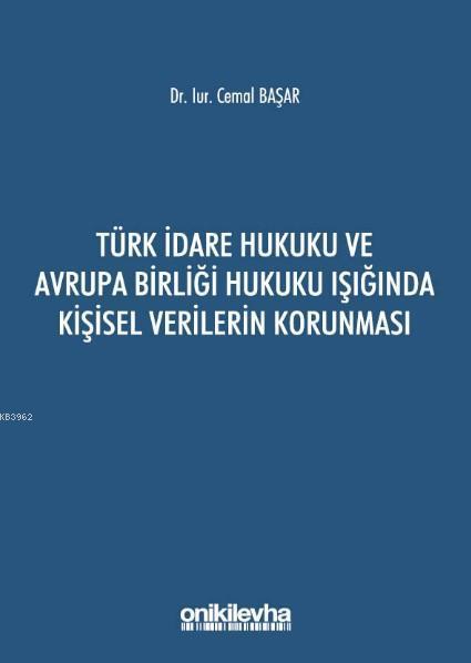 Türk İdare Hukuku ve Avrupa Birliği Hukuku Işığında Kişisel Verilerin Korunması