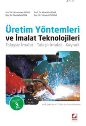 Üretim Yöntemleri ve İmalat Teknolojileri; Talaşsız İmalat  Talaşlı İmalat  Kaynak