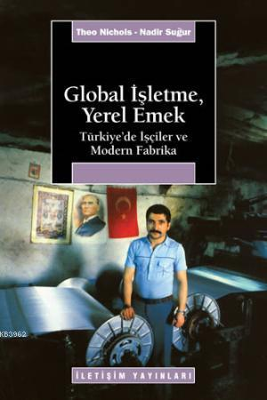 Global İşletme, Yerel Emek; Türkiye'de İşçiler ve Modern Fabrika