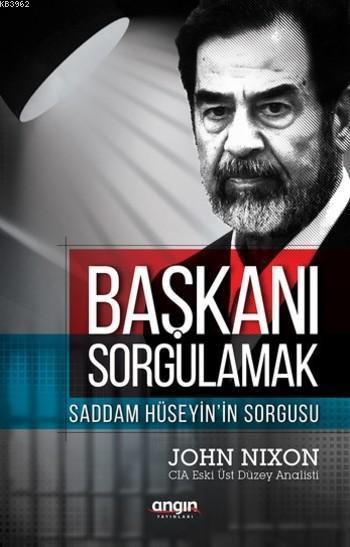 Başkanı Sorgulamak; Saddam Hüseyin'in Sorgusu
