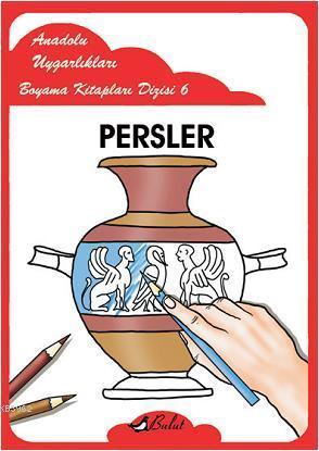 Persler; Anadolu Uygarlıkları Boyama Kitapları Dizisi 6