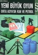 Yeni Büyük Oyun; Orta Asyada Kan ve Petrol