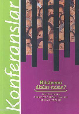 Hikayemi Dinler misin?; Tanıklıklarla Türkiye'de İnsan Hakları ve Sivil Toplum Konferanslar