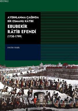 Aydınlanma Çağında Bir Osmanlı Katibi Ebubekir Ratib Efendi (1750-1799)