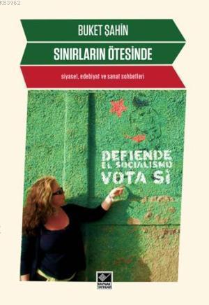 Sınırların Ötesinde; Siyaset, Edebiyat ve Sanat Sohbetleri